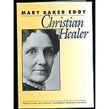 Mary Baker Eddy - Christian Healer Yvonne Cache von Fettweis and Robert Townsend Warneck