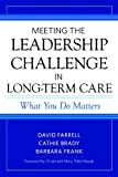 Meeting the Leadership Challenge in Long-Term Care: What You Do Matters David Farrell
