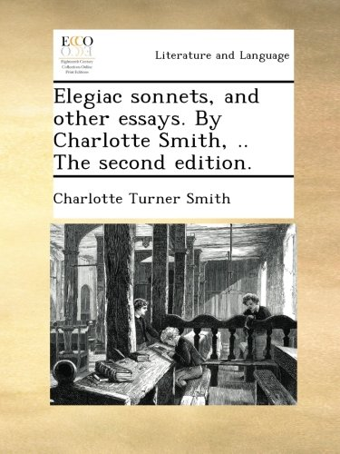 Elegiac sonnets, and other essays. By Charlotte Smith, .. The second edition. PDF