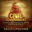 Civil Government: Its Origin, Mission, and Destiny, and the Christian's Relation to It Audiobook by David Lipscomb Narrated by Daniel Polonka