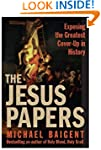 The Jesus Papers: Exposing The Greate...
