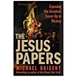 The Jesus Papers: Exposing The Greatest Cover-Up In Historyby Michael Baigent