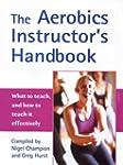 The Aerobics Instructor's Handbook: W...