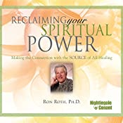 Reclaiming Your Spiritual Power: Making the Connection with the Source of All Healing | Ron Roth