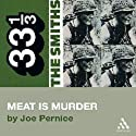 The Smiths' Meat is Murder (33 1/3 Series) (       UNABRIDGED) by Joe Pernice Narrated by Neal Huff