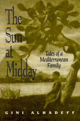 The Sun at Midday: Tales of a Mediterranean Family, Alhadeff,Gini