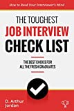 Toughest Job Interview Check List: How to read your interviewer's mind and turning his provoking, non-sense or trivial questions into powerful answers ... job you deserve! (Fresh Graduates Book 2)