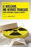 echange, troc Patrick Piro - Le nucléaire, une névrose française : Après Fukushima, à quand la sortie ?