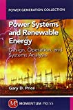 Power Systems and Renewable Energy: Design, Operation, and Systems Analysis