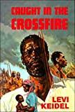 img - for Caught in the Crossfire: The Trials and Triumphs of African Believers Through an Era of Tribulation book / textbook / text book