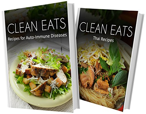 Recipes For Auto-Immune Diseases and Thai Recipes: 2 Book Combo (Clean Eats) by Samantha Evans