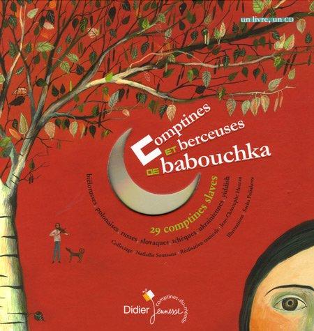 Comptines et berceuses de Babouchka : 29 comptines slaves, biélorusses, polonaises, russes, slovaques, tchèques, ukrainiennes, yiddish