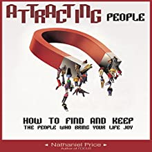 Attracting People: How to Find and Keep the People Who Bring Your Life Joy (       UNABRIDGED) by Nathaniel Price Narrated by Hubris Buchanan