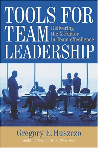 Tools for Team Leadership: Delivering the X-Factor in...