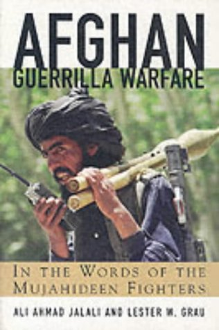 Afghan Guerilla Warfare: Mujahideen Tactics in the Soviet Afghan War: A. Jalali, Lester W. Grau: 9781902579474: Amazon.com: Books