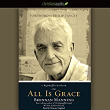 All Is Grace: A Ragamuffin Memoir Audiobook by Brennan Manning Narrated by Maurice England