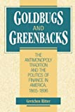 Gretchen Ritter Goldbugs and Greenbacks: The Antimonopoly Tradition and the Politics of Finance in America, 1865-1896
