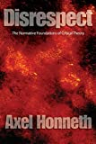 Disrespect: The Normative Foundations of Critical Theory (0745629067) by Honneth, Axel
