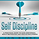 Self Discipline: A Practical Guide to Gain Confidence, Build Motivation and Master Willpower Audiobook by Ian Berry Narrated by Forris Day Jr