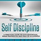 Self Discipline: A Practical Guide to Gain Confidence, Build Motivation and Master Willpower Hörbuch von Ian Berry Gesprochen von: Forris Day Jr