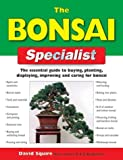 The Bonsai Specialist: The Essential Guide to Buying, Planting, Displaying, Improving and Caring for Bonsai (Specialist Series)