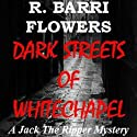 Dark Streets of Whitechapel: A Jack the Ripper Mystery (       UNABRIDGED) by R. Barri Flowers Narrated by Wayne June
