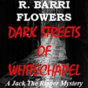 Dark Streets of Whitechapel: A Jack the Ripper Mystery | [R. Barri Flowers]
