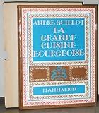 echange, troc Guillot Andre - La Grande Cuisine Bourgeoise