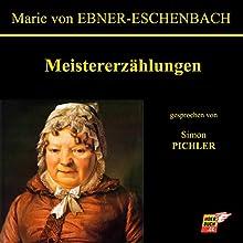 Meistererzählungen Hörbuch von Marie von Ebner-Eschenbach Gesprochen von: Simon Pichler