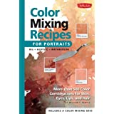 Color Mixing Recipes for Portraits: More than 500 Color Combinations for Skin, Eyes, Lips & Hair ~ William F. Powell