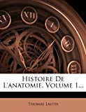 img - for Histoire De L'anatomie, Volume 1... (French Edition) book / textbook / text book
