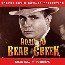 Road to Bear Creek: Annotated: Robert Ervin Howard Collection, Book 9 | Livre audio Auteur(s) : Robert Ervin Howard,  Raging Bull Publishing Narrateur(s) : Michael Stuhre