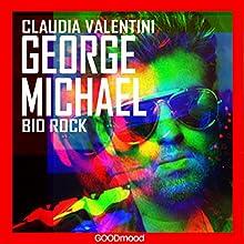George Michael (Bio rock) Audiobook by Claudia Valentini Narrated by Alice Pagotto, Marcello Pozza
