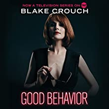 Good Behavior Audiobook by Blake Crouch Narrated by Julia Whelan, Blake Crouch