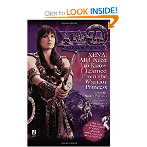 All I Need To Know I Learned From Xena: Warrior Princess by Josepha Sherman