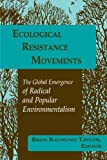 Ecological Resistance Movements: The Global Emergence of Radical and Popular Environmentalism