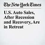 U.S. Auto Sales, After Recession and Recovery, Are in Retreat   Neal E. Boudette