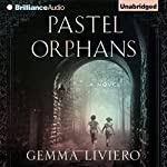 Pastel Orphans (       UNABRIDGED) by Gemma Liviero Narrated by Whitney Dykhouse, Nick Podehl, Amy McFadden
