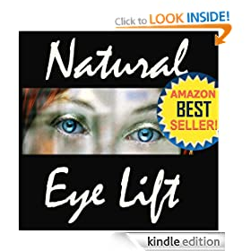 Natural Eyelift - Natural Eye Lift How to Lift, Tighten Upper Lids &amp; Reduce Puffy Under Eyes (Natural Facelift)