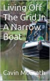 Living Off The Grid In A Narrow Boat (English Edition)