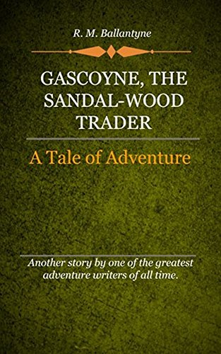 R. M. Ballantyne - Gascoyne (Illustrated): The Sandal Wood Trader