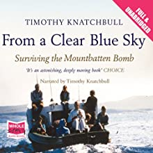 From a Clear Blue Sky: Surviving the Mountbatten Bomb (       UNABRIDGED) by Timothy Knatchbull Narrated by Timothy Knatchbull