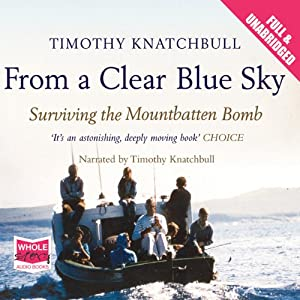 From a Clear Blue Sky: Surviving the Mountbatten Bomb | [Timothy Knatchbull]
