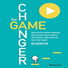 The Game Changer: How to Use the Science of Motivation with the Power of Game Design to Shift Behaviour, Shape Culture, and Make Clever Happen (       UNABRIDGED) by Jason Fox Narrated by Roger Davis