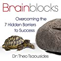Brainblocks: Overcoming the 7 Hidden Barriers to Success (       UNABRIDGED) by Dr. Theo Tsaousides Narrated by Sean Pratt
