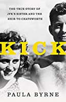 Kick : the true story of Kick Kennedy, JFK's forgotten sister and the heir to Chatsworth