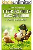 Poules pondeuses: Le guide pratique pour ELEVER DES POULES DANS SON JARDIN: Destin� � tous les �leveurs amateurs