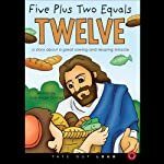 Five Plus Two Equals Twelve: A Story About a Great Sowing and Reaping Miracle | Jose Angel Gomez
