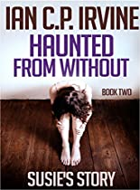Susie's Story (haunted From Without - Book Two) : A Mystery & Detective Paranormal Action & Adventure Medical Thriller Conspiracy