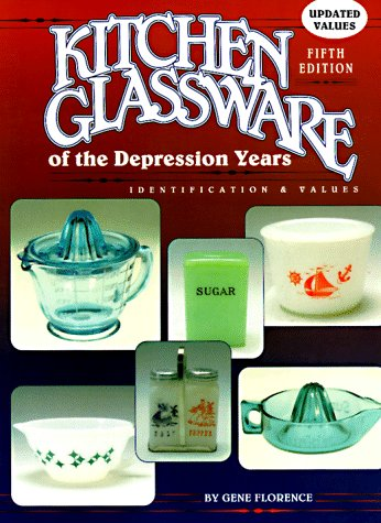 Kitchen Glassware of the Depression Years (Kitchen Glassware of the Depression Years: Identification & Values), Gene Florence